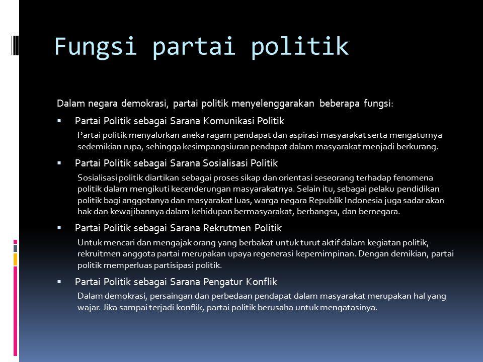 Fungsi partai politik Dalam negara demokrasi, partai politik menyelenggarakan beberapa fungsi:  Partai Politik sebagai Sarana Komunikasi Politik Part