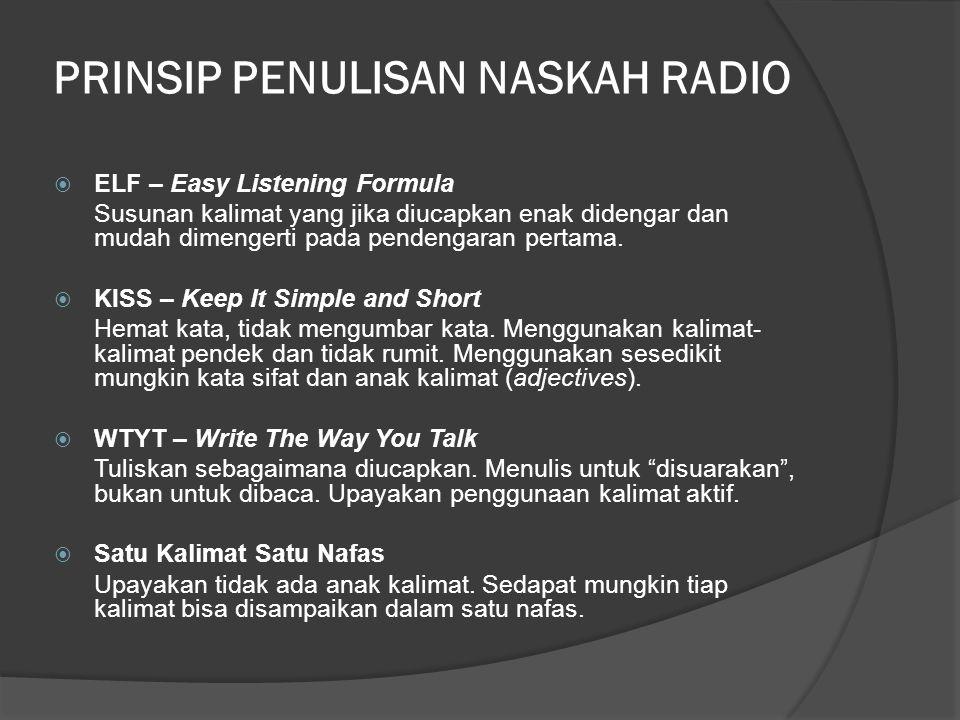 PRINSIP PENULISAN NASKAH RADIO  ELF – Easy Listening Formula Susunan kalimat yang jika diucapkan enak didengar dan mudah dimengerti pada pendengaran