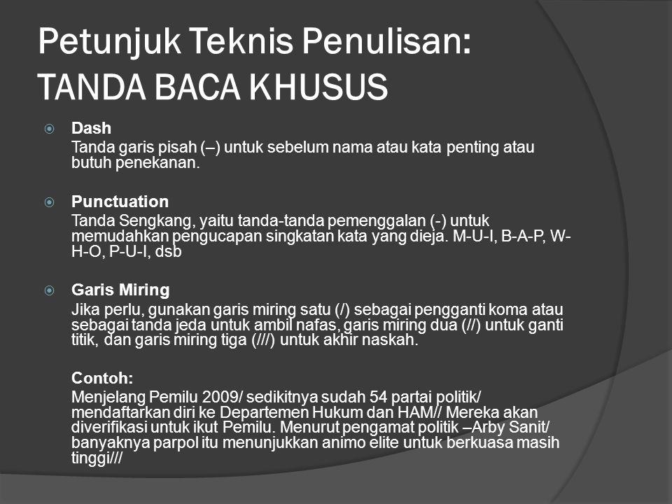 Petunjuk Teknis Penulisan: TANDA BACA KHUSUS  Dash Tanda garis pisah (–) untuk sebelum nama atau kata penting atau butuh penekanan.