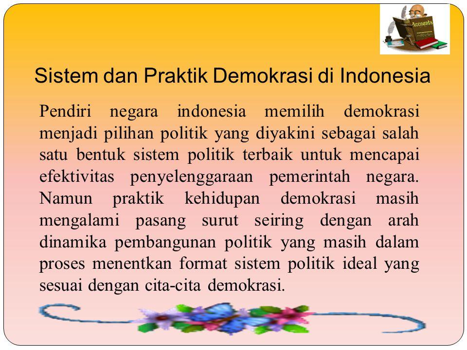 Sistem dan Praktik Demokrasi di Indonesia Pendiri negara indonesia memilih demokrasi menjadi pilihan politik yang diyakini sebagai salah satu bentuk s