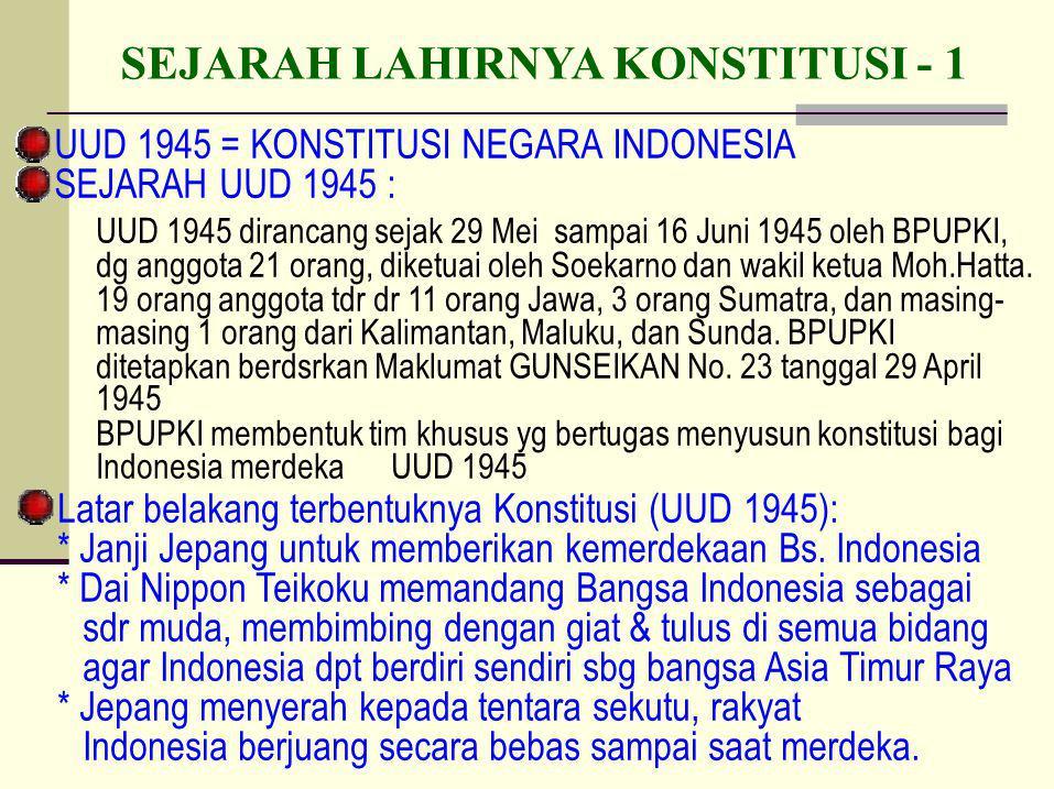 Setelah merdeka dirumuskan konstitusi resmi18-08-1945 PPKI mengadakan sidang I dengan keputusan sbb: Menetapkan & mengesahkan pembukaan UUD 1945 (bhn diambil dari RUU yg disusun oleh panitia perumus 22-06-45).