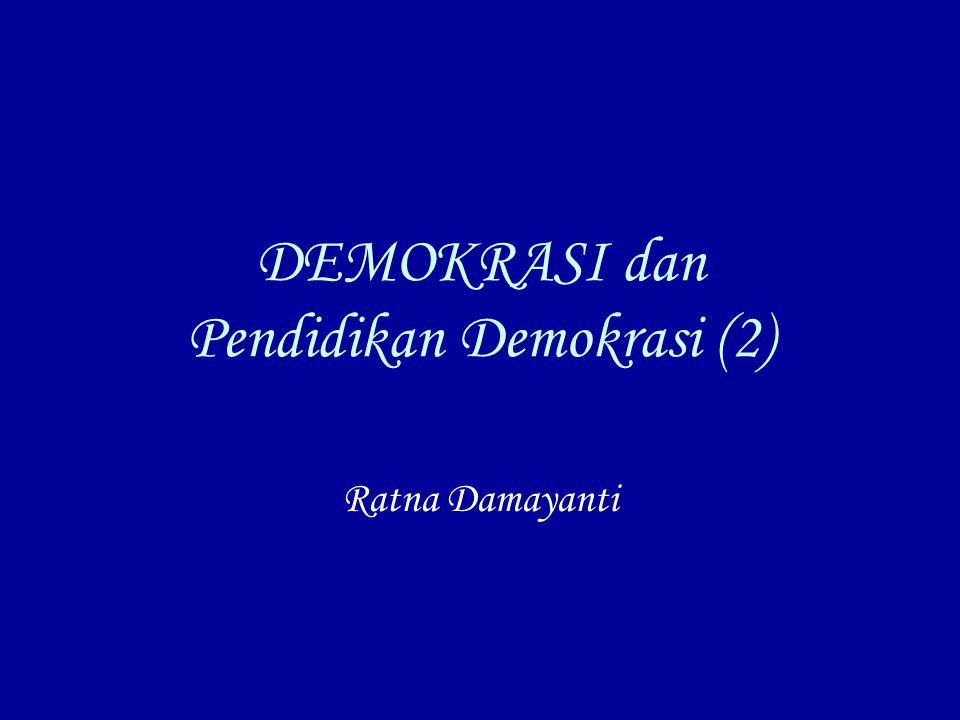DEMOKRASI dan Pendidikan Demokrasi (2) Ratna Damayanti