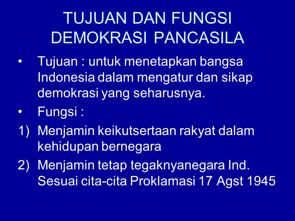 TUJUAN DAN FUNGSI DEMOKRASI PANCASILA Tujuan : untuk menetapkan bangsa Indonesia dalam mengatur dan sikap demokrasi yang seharusnya. Fungsi : 1)Menjam