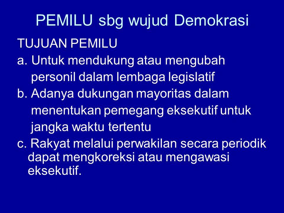 PEMILU sbg wujud Demokrasi TUJUAN PEMILU a. Untuk mendukung atau mengubah personil dalam lembaga legislatif b. Adanya dukungan mayoritas dalam menentu