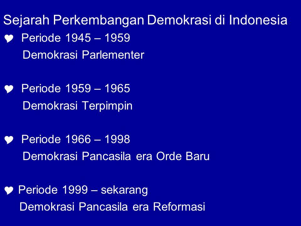Sejarah Perkembangan Demokrasi di Indonesia  Periode 1945 – 1959 Demokrasi Parlementer  Periode 1959 – 1965 Demokrasi Terpimpin  Periode 1966 – 199