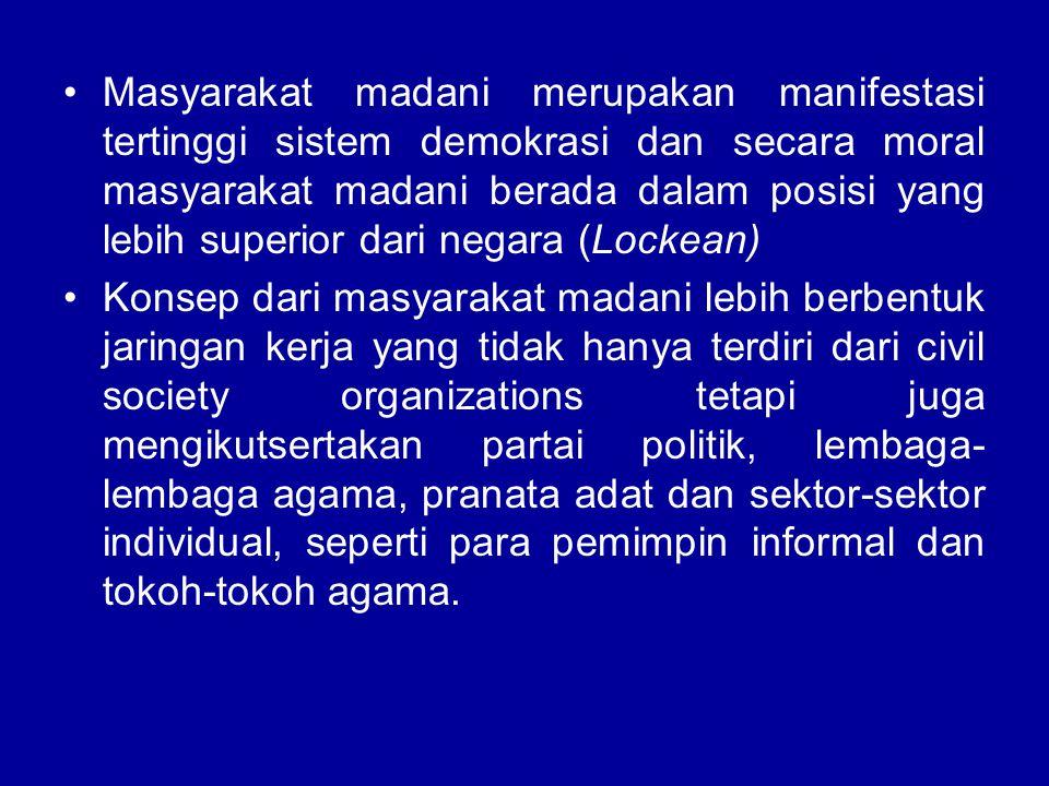 Masyarakat madani merupakan manifestasi tertinggi sistem demokrasi dan secara moral masyarakat madani berada dalam posisi yang lebih superior dari neg