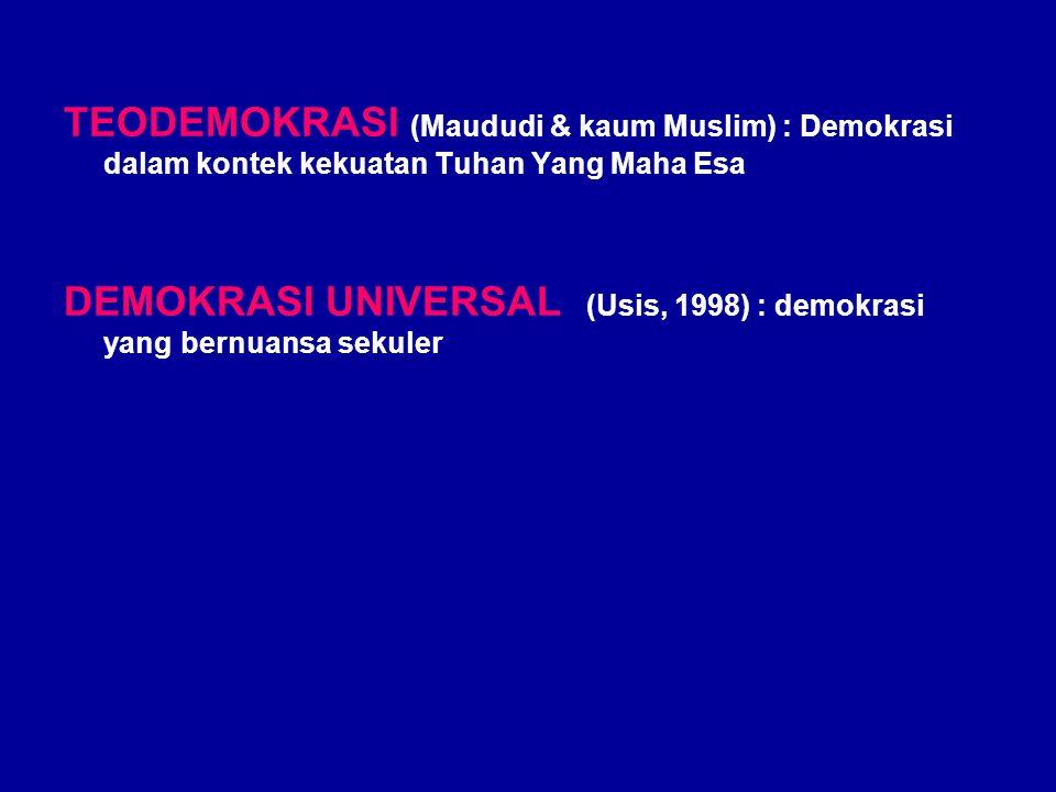 TEODEMOKRASI (Maududi & kaum Muslim) : Demokrasi dalam kontek kekuatan Tuhan Yang Maha Esa DEMOKRASI UNIVERSAL (Usis, 1998) : demokrasi yang bernuansa