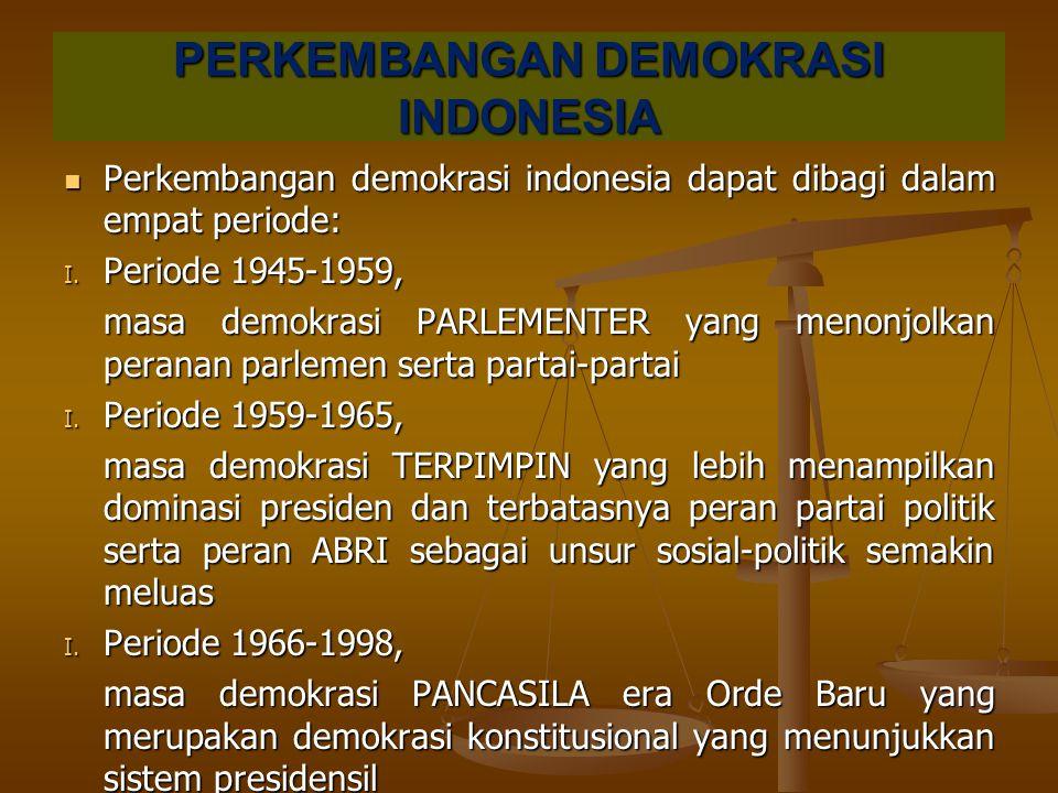 PERKEMBANGAN DEMOKRASI INDONESIA Perkembangan demokrasi indonesia dapat dibagi dalam empat periode: Perkembangan demokrasi indonesia dapat dibagi dala