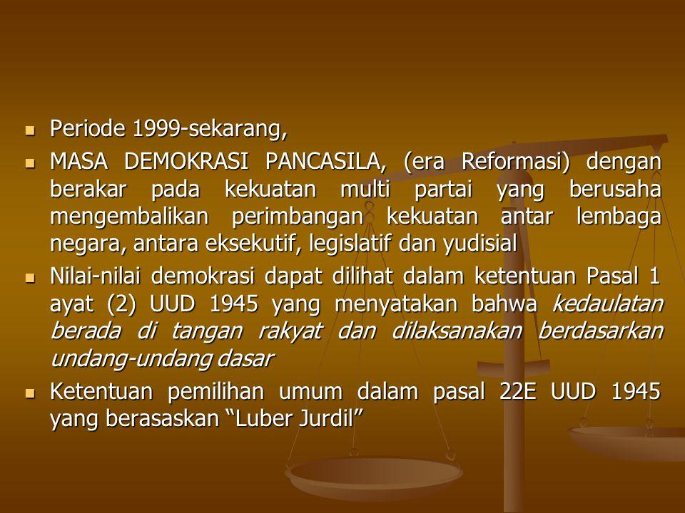 Periode 1999-sekarang, Periode 1999-sekarang, MASA DEMOKRASI PANCASILA, (era Reformasi) dengan berakar pada kekuatan multi partai yang berusaha mengem