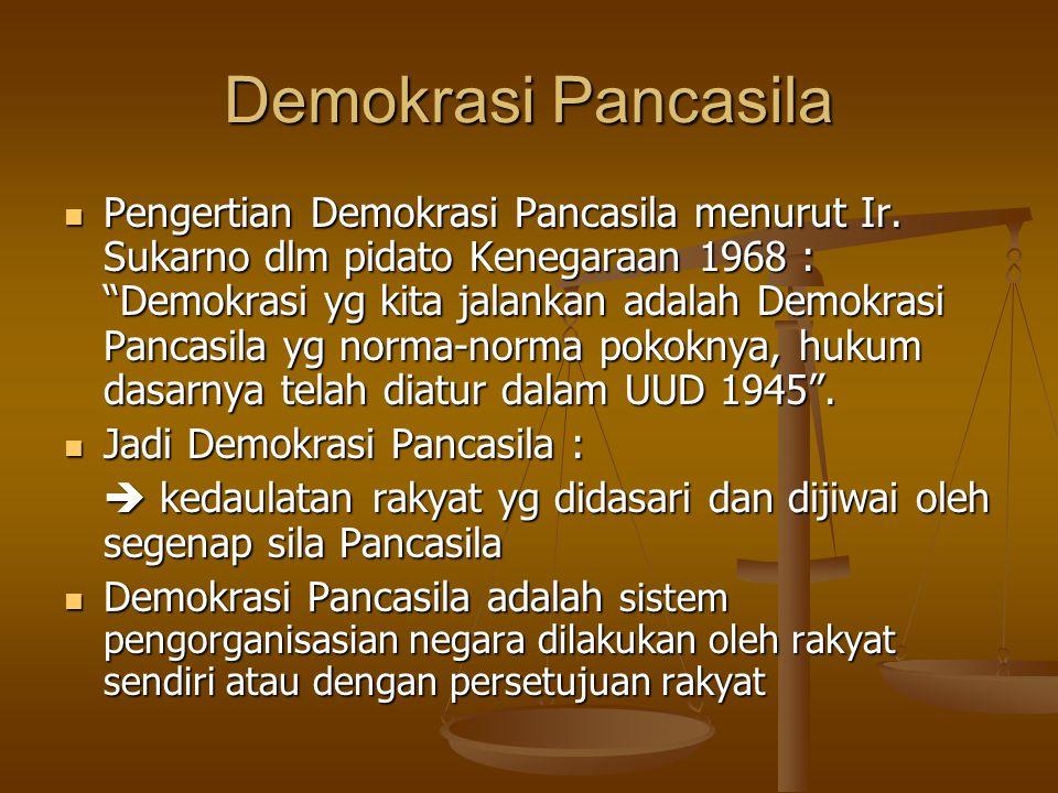 """Demokrasi Pancasila Pengertian Demokrasi Pancasila menurut Ir. Sukarno dlm pidato Kenegaraan 1968 : """"Demokrasi yg kita jalankan adalah Demokrasi Panca"""