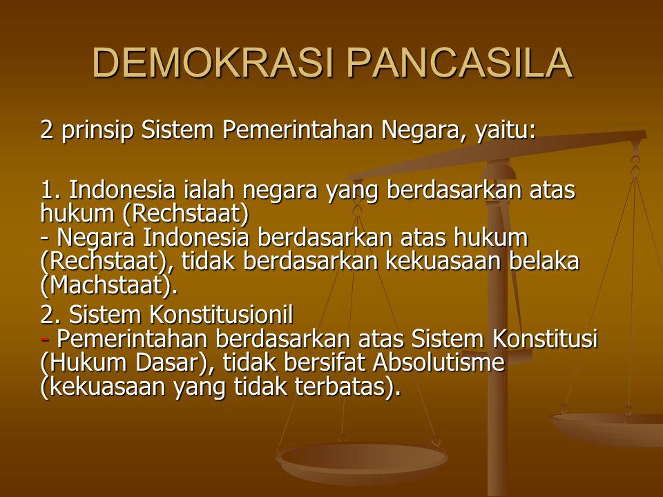 DEMOKRASI PANCASILA 2 prinsip Sistem Pemerintahan Negara, yaitu: 1. Indonesia ialah negara yang berdasarkan atas hukum (Rechstaat) - Negara Indonesia