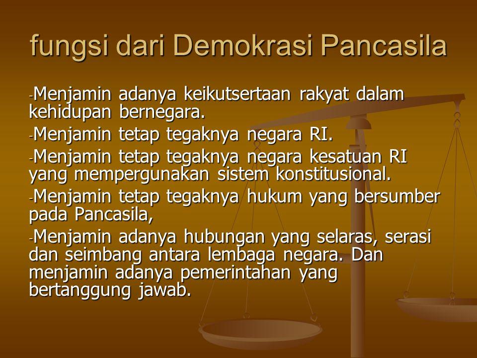 fungsi dari Demokrasi Pancasila - Menjamin adanya keikutsertaan rakyat dalam kehidupan bernegara. - Menjamin tetap tegaknya negara RI. - Menjamin teta