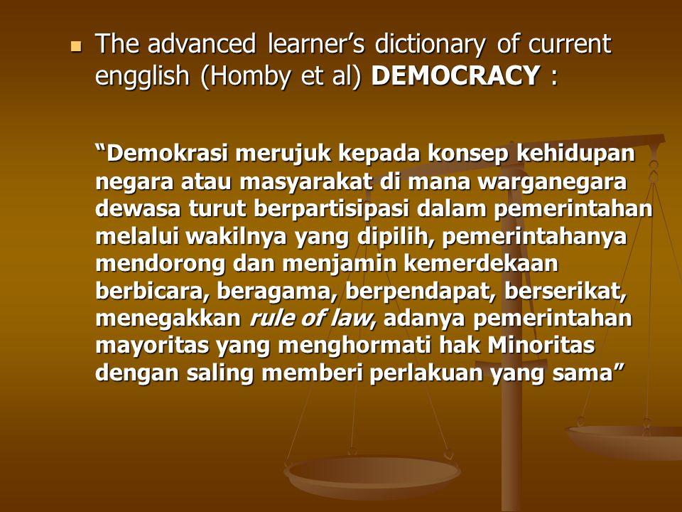 DEMOKRASI (Torres:1998) FORMAL DEMOKRASI: SISTEM PEMERINTAHAHAN, misalnya sistem pemerintahan parlementer atau sistem pemerintahan presidensil Substantive democracy : merujuk proses demokrasi (CARA PELAKSANAANYA), misalnya melalu pemilihan umum secara langsung atau pemilihan perwakilan Secara umum para sarjana membedakan demokrasi kedalam dua jenis, yaitu Demokrasi langsung (Direct Democracyi) dan Demokrasi Tidak Langsung (Representative Democracy) Secara umum para sarjana membedakan demokrasi kedalam dua jenis, yaitu Demokrasi langsung (Direct Democracyi) dan Demokrasi Tidak Langsung (Representative Democracy)