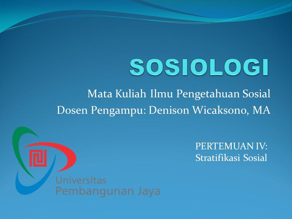 Mata Kuliah Ilmu Pengetahuan Sosial Dosen Pengampu: Denison Wicaksono, MA PERTEMUAN IV: Stratifikasi Sosial