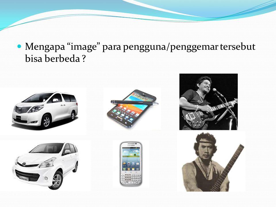 """Mengapa """"image"""" para pengguna/penggemar tersebut bisa berbeda ?"""