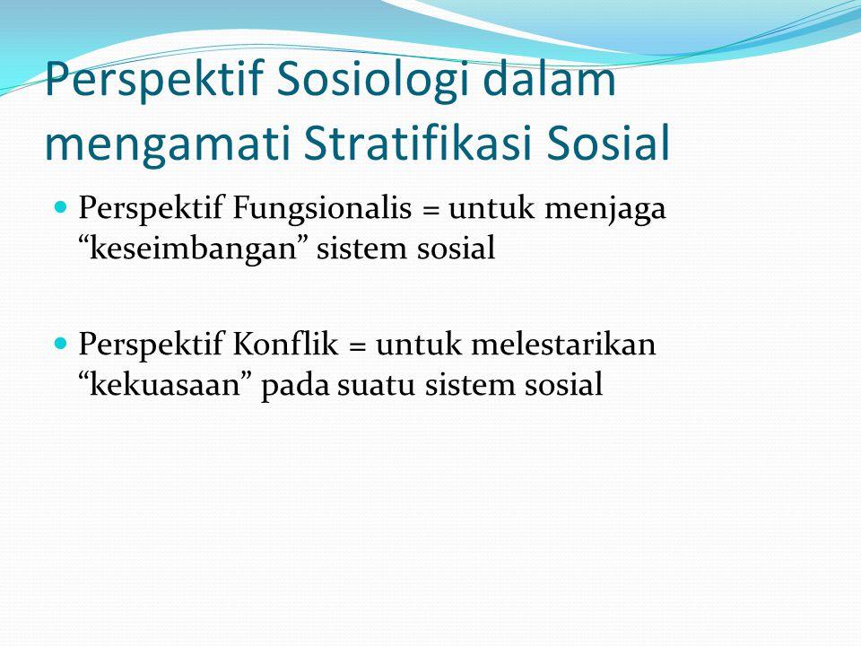 """Perspektif Sosiologi dalam mengamati Stratifikasi Sosial Perspektif Fungsionalis = untuk menjaga """"keseimbangan"""" sistem sosial Perspektif Konflik = unt"""