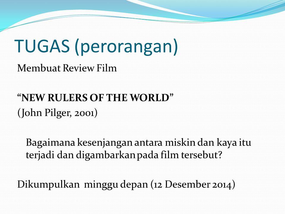 """TUGAS (perorangan) Membuat Review Film """"NEW RULERS OF THE WORLD"""" (John Pilger, 2001) Bagaimana kesenjangan antara miskin dan kaya itu terjadi dan diga"""