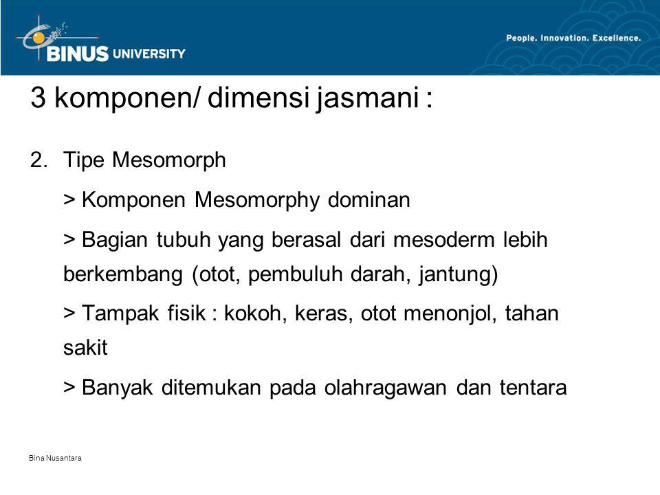 Bina Nusantara 3 komponen/ dimensi jasmani : 2.Tipe Mesomorph > Komponen Mesomorphy dominan > Bagian tubuh yang berasal dari mesoderm lebih berkembang