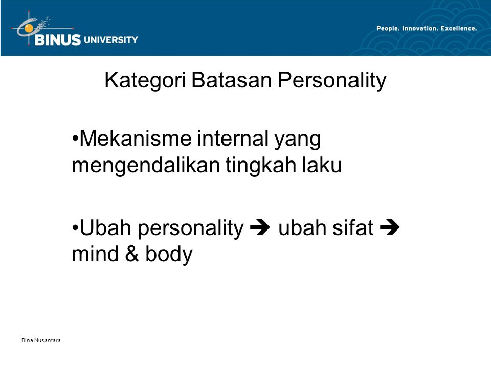 Bina Nusantara Kategori Batasan Personality Mekanisme internal yang mengendalikan tingkah laku Ubah personality  ubah sifat  mind & body