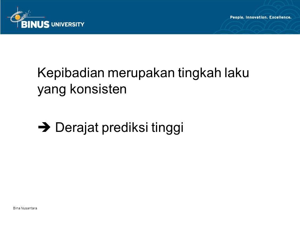 Bina Nusantara Kepibadian merupakan tingkah laku yang konsisten  Derajat prediksi tinggi