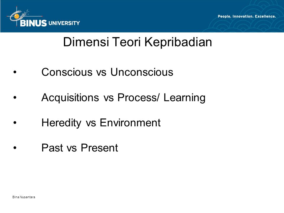 Bina Nusantara Conscious vs Unconscious Acquisitions vs Process/ Learning Heredity vs Environment Past vs Present Dimensi Teori Kepribadian