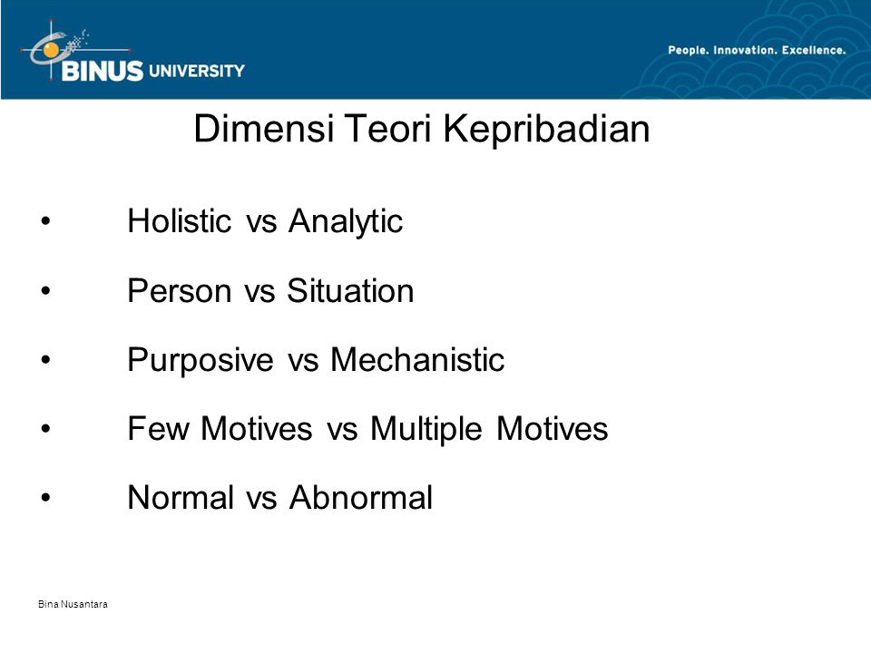 Bina Nusantara Holistic vs Analytic Person vs Situation Purposive vs Mechanistic Few Motives vs Multiple Motives Normal vs Abnormal Dimensi Teori Kepribadian