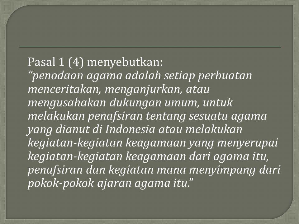 """Pasal 1 (4) menyebutkan: """"penodaan agama adalah setiap perbuatan menceritakan, menganjurkan, atau mengusahakan dukungan umum, untuk melakukan penafsir"""