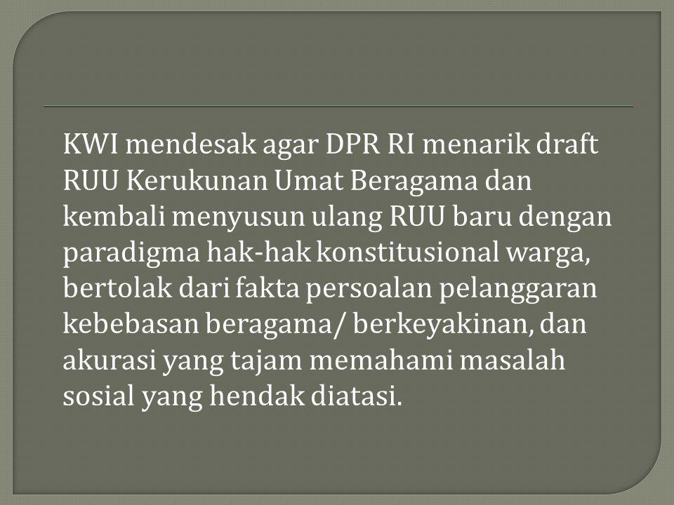 KWI mendesak agar DPR RI menarik draft RUU Kerukunan Umat Beragama dan kembali menyusun ulang RUU baru dengan paradigma hak-hak konstitusional warga,