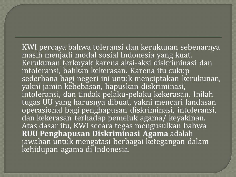 KWI percaya bahwa toleransi dan kerukunan sebenarnya masih menjadi modal sosial Indonesia yang kuat. Kerukunan terkoyak karena aksi-aksi diskriminasi