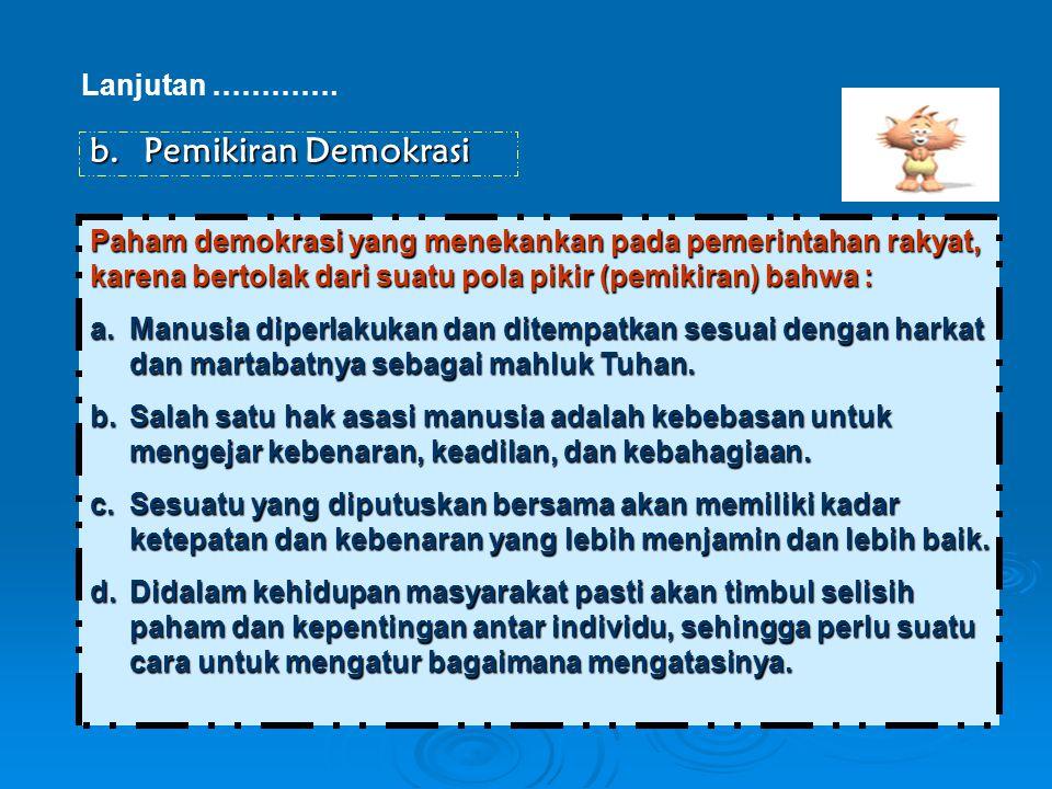 Lanjutan …………. b.Pemikiran Demokrasi Paham demokrasi yang menekankan pada pemerintahan rakyat, karena bertolak dari suatu pola pikir (pemikiran) bahwa