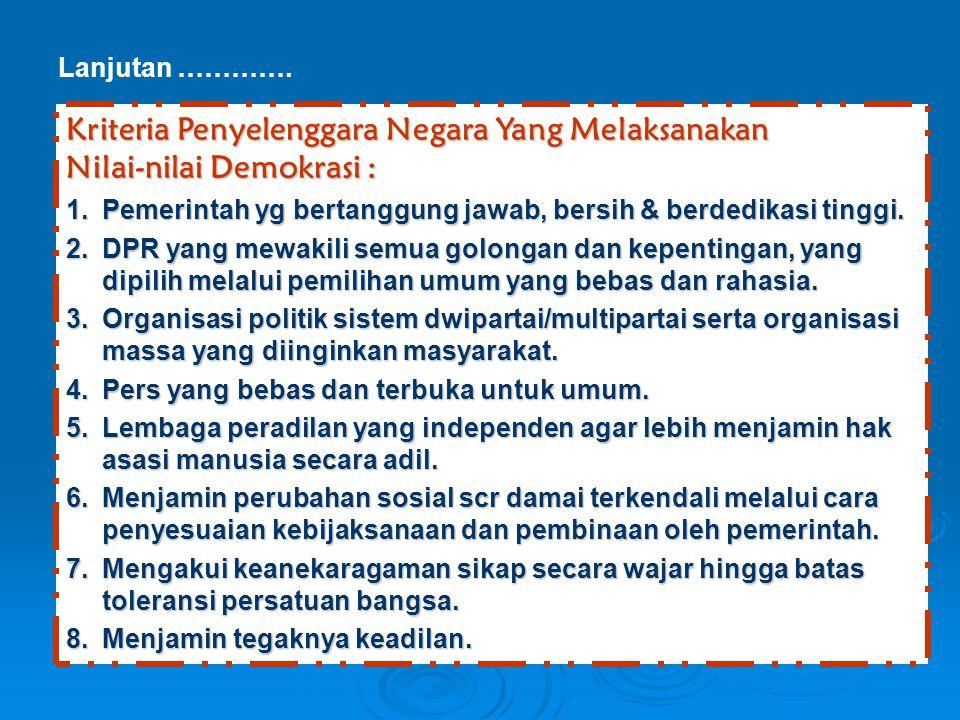 Kriteria Penyelenggara Negara Yang Melaksanakan Nilai-nilai Demokrasi : 1.Pemerintah yg bertanggung jawab, bersih & berdedikasi tinggi. 2.DPR yang mew