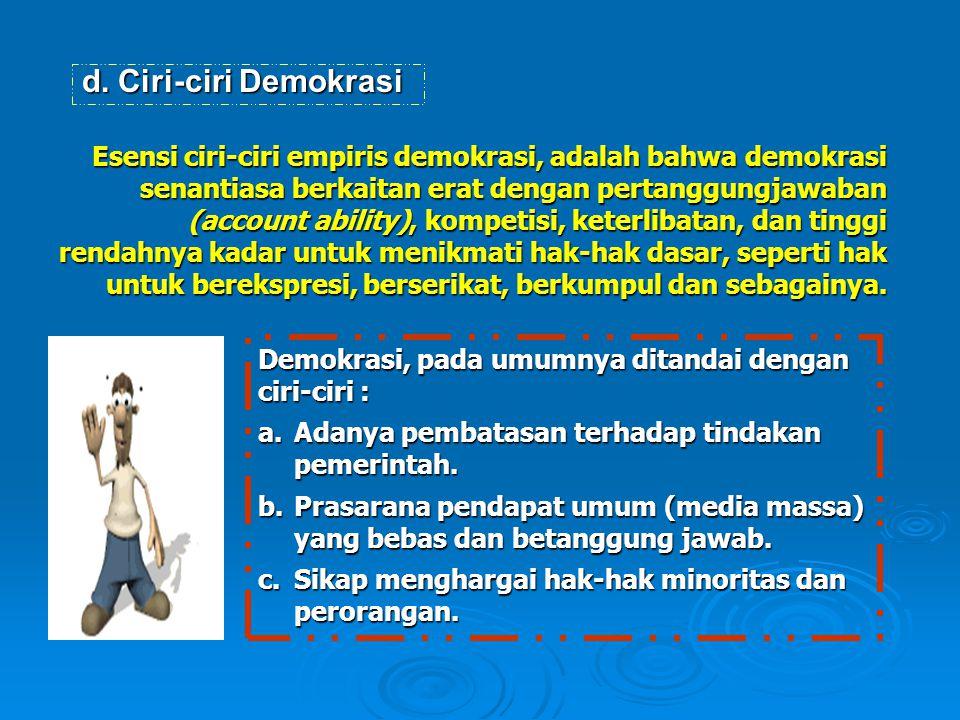 d.Ciri-ciri Demokrasi Esensi ciri-ciri empiris demokrasi, adalah bahwa demokrasi senantiasa berkaitan erat dengan pertanggungjawaban (account ability)