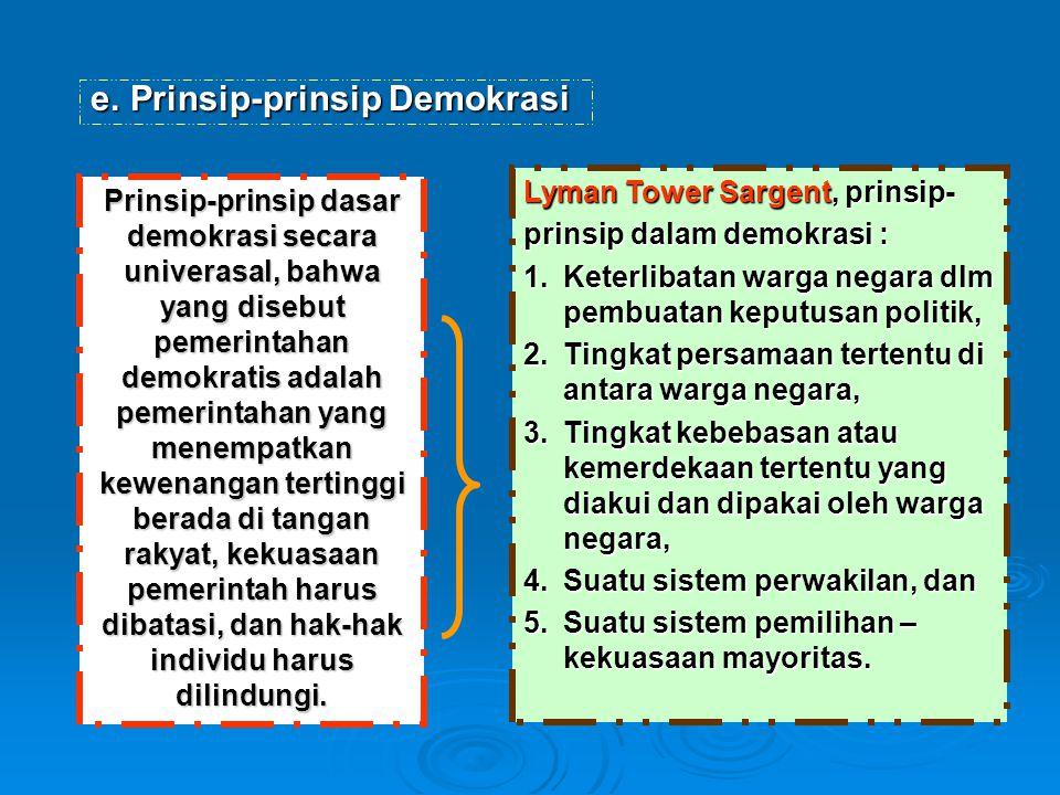 e.Prinsip-prinsip Demokrasi Prinsip-prinsip dasar demokrasi secara univerasal, bahwa yang disebut pemerintahan demokratis adalah pemerintahan yang men