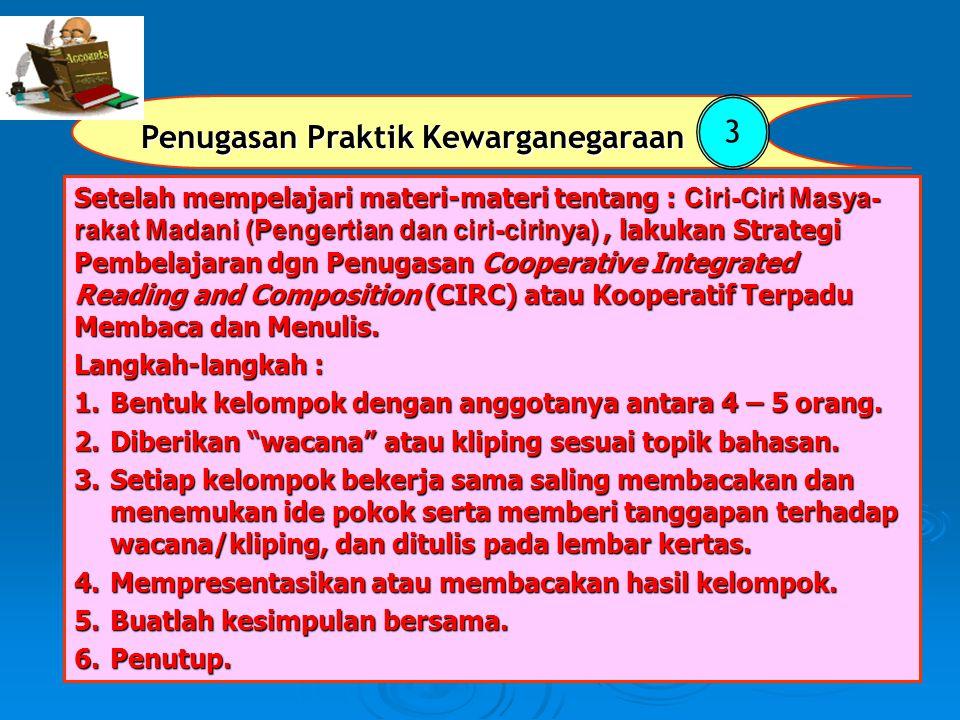Penugasan Praktik Kewarganegaraan 3 Setelah mempelajari materi-materi tentang : Ciri-Ciri Masya- rakat Madani (Pengertian dan ciri-cirinya), lakukan S