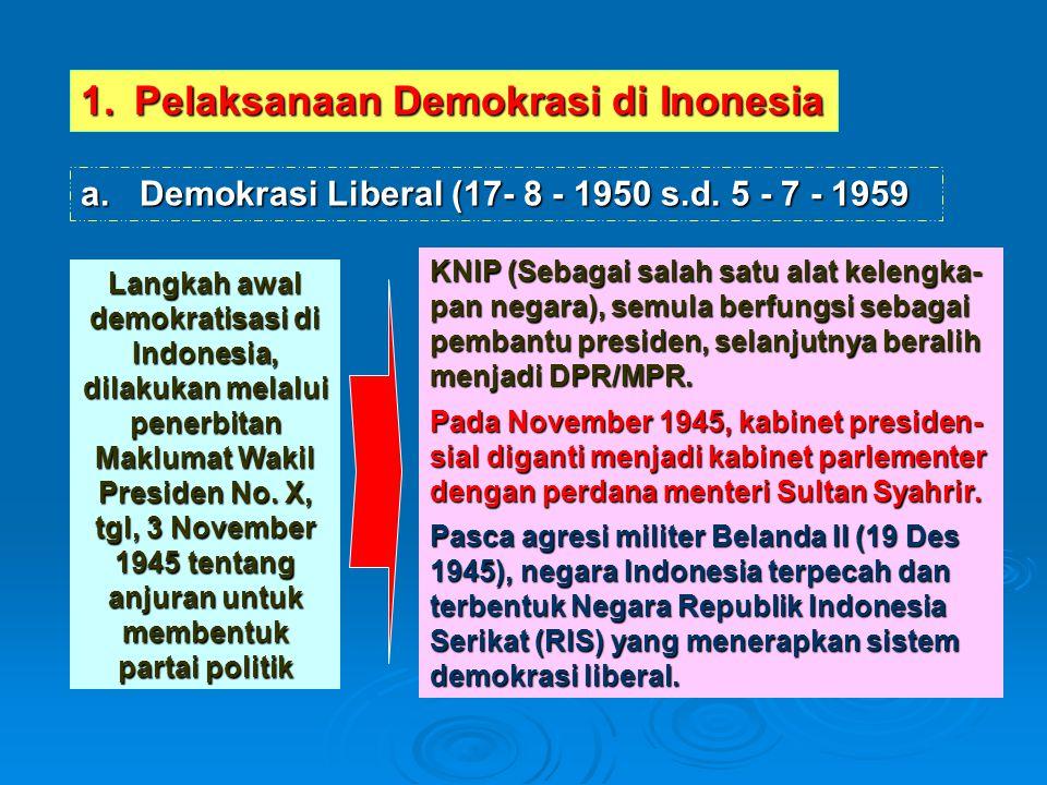 1.Pelaksanaan Demokrasi di Inonesia a. Demokrasi Liberal (17- 8 - 1950 s.d. 5 - 7 - 1959 Langkah awal demokratisasi di Indonesia, dilakukan melalui pe