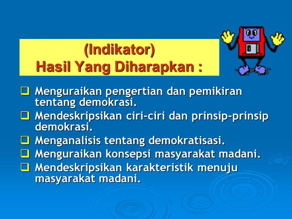 (Indikator) Hasil Yang Diharapkan :  Menguraikan pengertian dan pemikiran tentang demokrasi.  Mendeskripsikan ciri-ciri dan prinsip-prinsip demokras