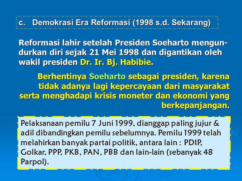 Reformasi lahir setelah Presiden Soeharto mengun- durkan diri sejak 21 Mei 1998 dan digantikan oleh wakil presiden Dr. Ir. Bj. Habibie. Berhentinya So