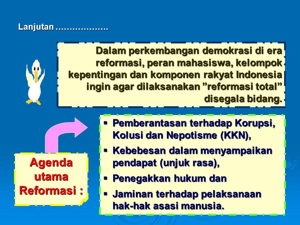 """Dalam perkembangan demokrasi di era reformasi, peran mahasiswa, kelompok kepentingan dan komponen rakyat Indonesia ingin agar dilaksanakan """"reformasi"""