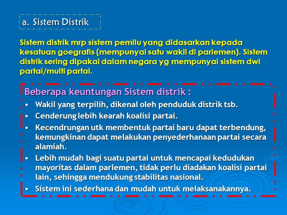 a.Sistem Distrik Sistem distrik mrp sistem pemilu yang didasarkan kepada kesatuan goegrafis (mempunyai satu wakil di parlemen). Sistem distrik sering