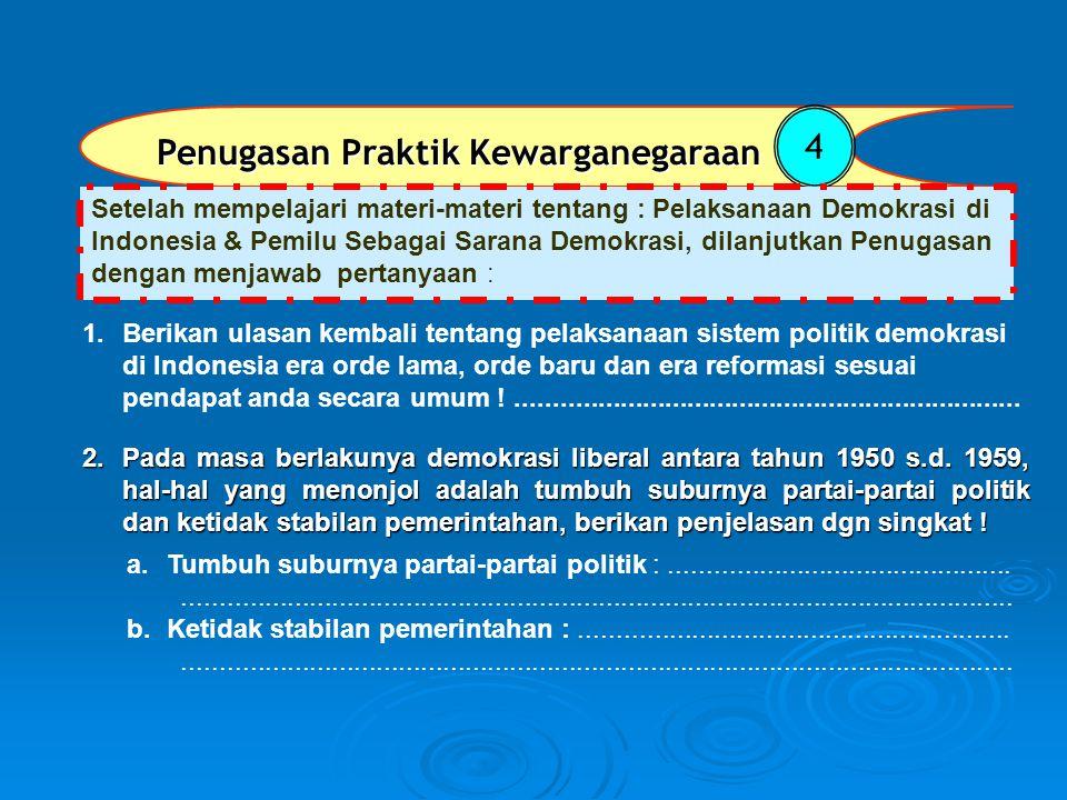 Penugasan Praktik Kewarganegaraan 4 1.Berikan ulasan kembali tentang pelaksanaan sistem politik demokrasi di Indonesia era orde lama, orde baru dan er