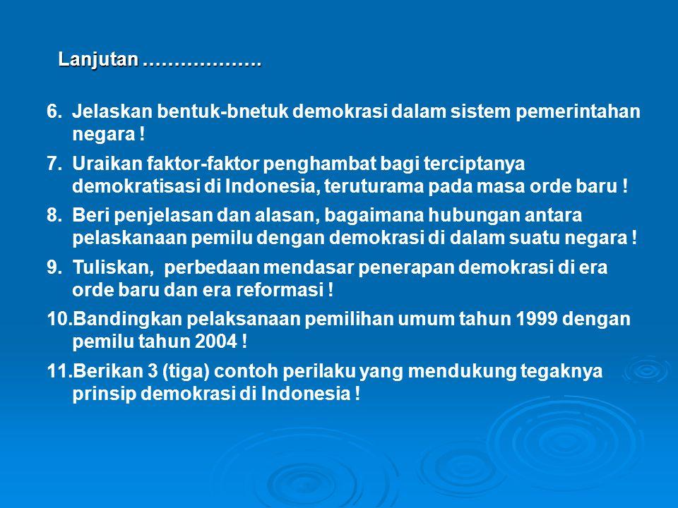 6.Jelaskan bentuk-bnetuk demokrasi dalam sistem pemerintahan negara ! 7.Uraikan faktor-faktor penghambat bagi terciptanya demokratisasi di Indonesia,
