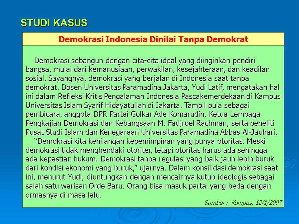 STUDI KASUS Demokrasi Indonesia Dinilai Tanpa Demokrat Demokrasi sebangun dengan cita-cita ideal yang diinginkan pendiri bangsa, mulai dari kemanusiaa