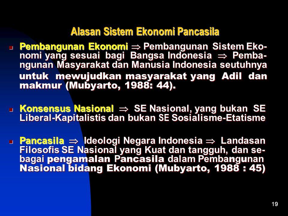 18 Arti Sistem Ekonomi Pancasila Suatu SE yang Berorientasi pada Pancasila, yakni Sila I, II, III, IV, V (Kuncoro, 2009 : 22) Suatu SE yang memadukan