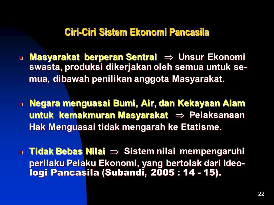 21 Ciri-Ciri Sistem Ekonomi Pancasila Ciri-Ciri Sistem Ekonomi Pancasila Peranan Usaha Negara dan Swasta  tumbuh ber- dampingan dengan Perimbangan, t