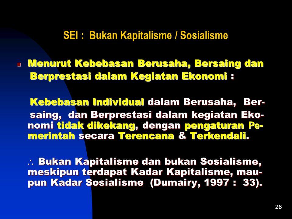 25 SEI : Bukan Kapitalisme / Sosialisme Menurut Pemilikan SD Ekonomi : Pengakuan atas Pemilikan oleh Individual, kecuali terhadap SD yang menguasai ha