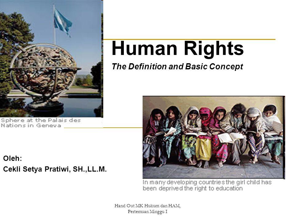 Hand Out MK Hukum dan HAM, Pertemuan Minggu I Human Rights The Definition and Basic Concept Oleh: Cekli Setya Pratiwi, SH.,LL.M.