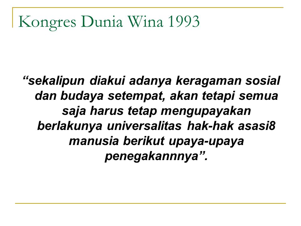 "Kongres Dunia Wina 1993 ""sekalipun diakui adanya keragaman sosial dan budaya setempat, akan tetapi semua saja harus tetap mengupayakan berlakunya univ"