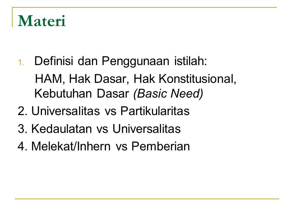 Materi 1. Definisi dan Penggunaan istilah: HAM, Hak Dasar, Hak Konstitusional, Kebutuhan Dasar (Basic Need) 2. Universalitas vs Partikularitas 3. Keda