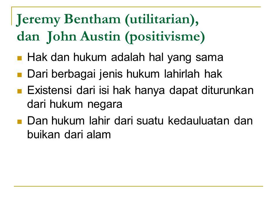 Jeremy Bentham (utilitarian), dan John Austin (positivisme) Hak dan hukum adalah hal yang sama Dari berbagai jenis hukum lahirlah hak Existensi dari i
