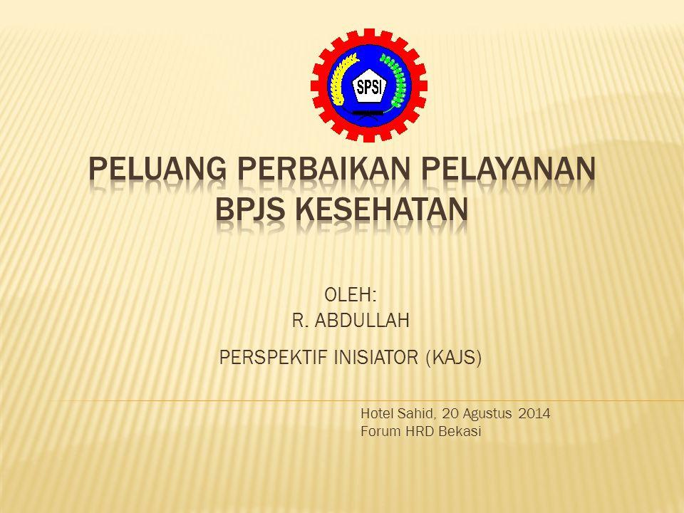 OLEH: R. ABDULLAH PERSPEKTIF INISIATOR (KAJS) Hotel Sahid, 20 Agustus 2014 Forum HRD Bekasi